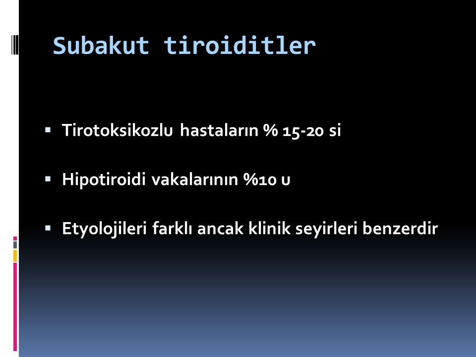 Subakut tiroiditler Tirotoksikozlu hastaların % 15-20 si