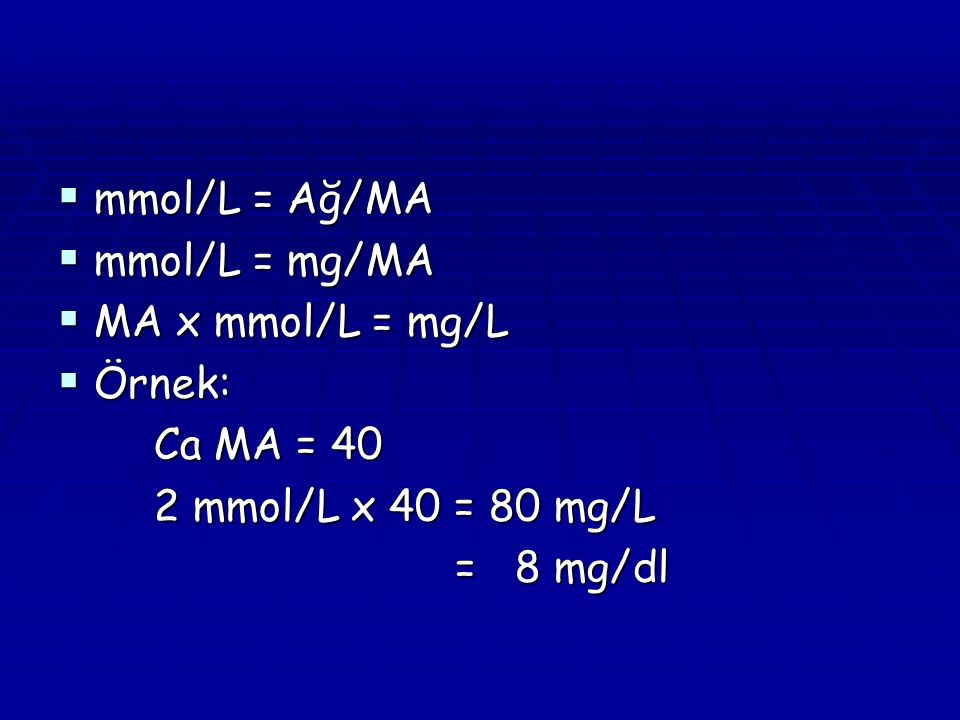 mmol/L = Ağ/MA mmol/L = mg/MA. MA x mmol/L = mg/L.