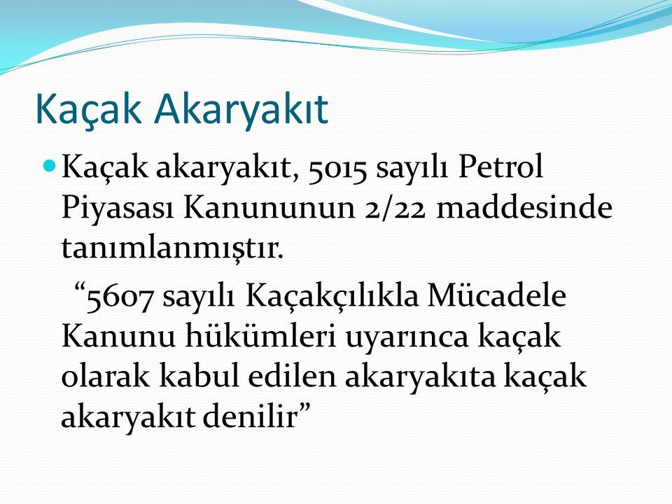 Kaçak Akaryakıt Kaçak akaryakıt, 5015 sayılı Petrol Piyasası Kanununun 2/22 maddesinde tanımlanmıştır.