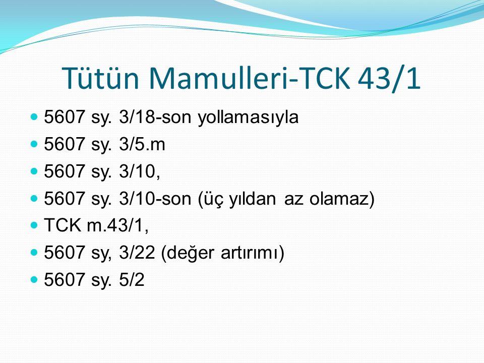 Tütün Mamulleri-TCK 43/1 5607 sy. 3/18-son yollamasıyla 5607 sy. 3/5.m