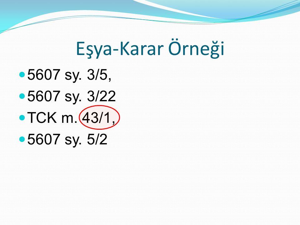 Eşya-Karar Örneği 5607 sy. 3/5, 5607 sy. 3/22 TCK m. 43/1,