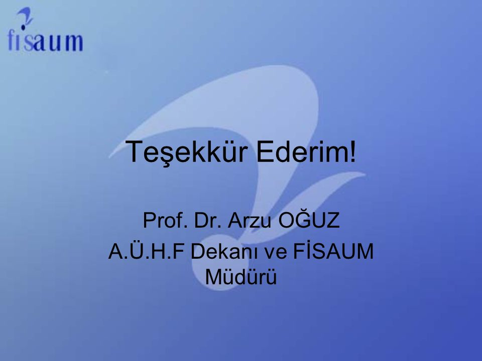 Prof. Dr. Arzu OĞUZ A.Ü.H.F Dekanı ve FİSAUM Müdürü