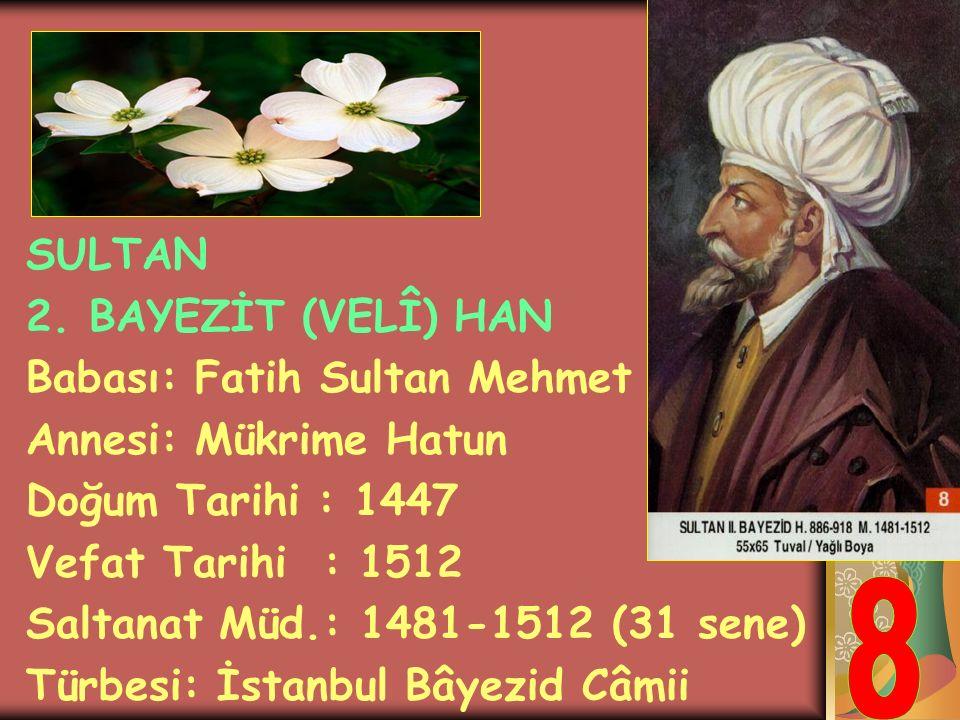 8 SULTAN 2. BAYEZİT (VELÎ) HAN Babası: Fatih Sultan Mehmet