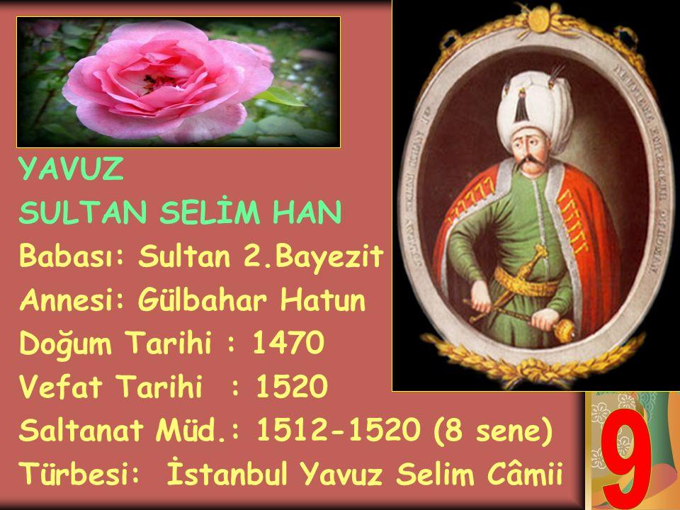 9 YAVUZ SULTAN SELİM HAN Babası: Sultan 2.Bayezit