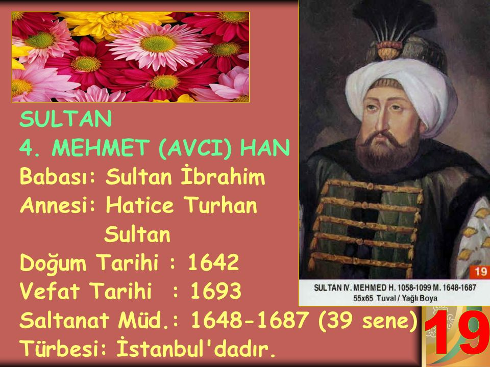 19 SULTAN 4. MEHMET (AVCI) HAN Babası: Sultan İbrahim