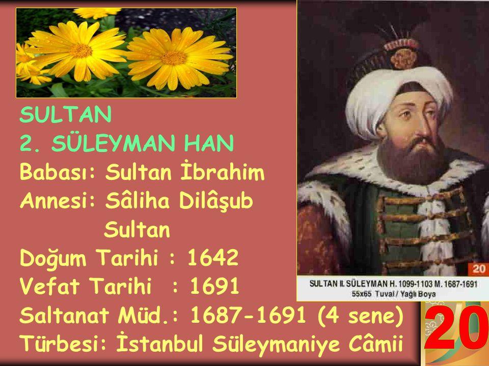 20 SULTAN 2. SÜLEYMAN HAN Babası: Sultan İbrahim