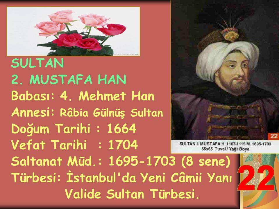 22 SULTAN 2. MUSTAFA HAN Babası: 4. Mehmet Han