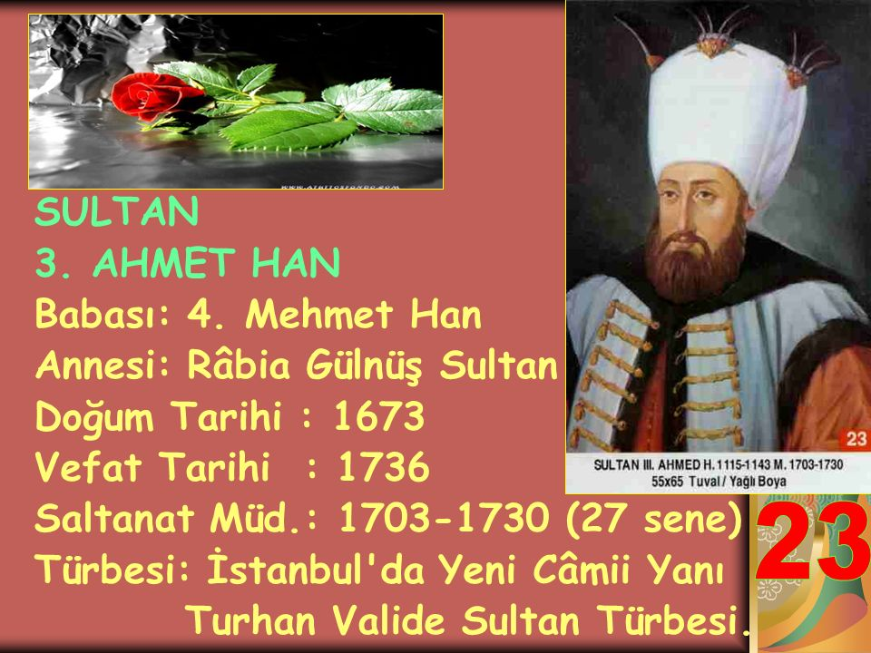 23 SULTAN 3. AHMET HAN Babası: 4. Mehmet Han