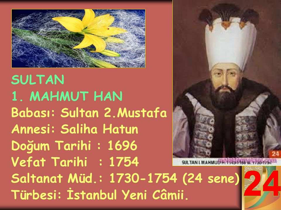24 SULTAN 1. MAHMUT HAN Babası: Sultan 2.Mustafa Annesi: Saliha Hatun