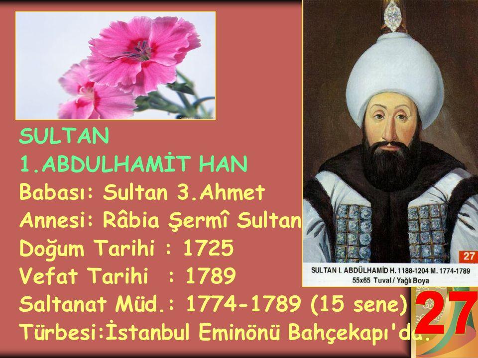 27 SULTAN 1.ABDULHAMİT HAN Babası: Sultan 3.Ahmet
