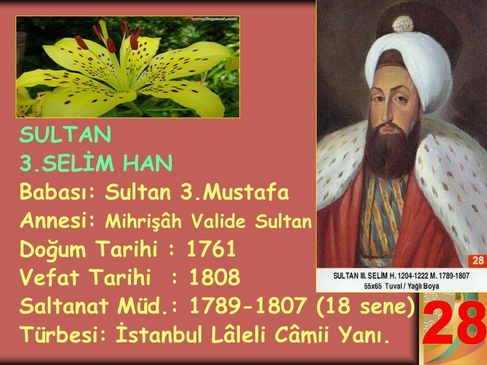 28 SULTAN 3.SELİM HAN Babası: Sultan 3.Mustafa