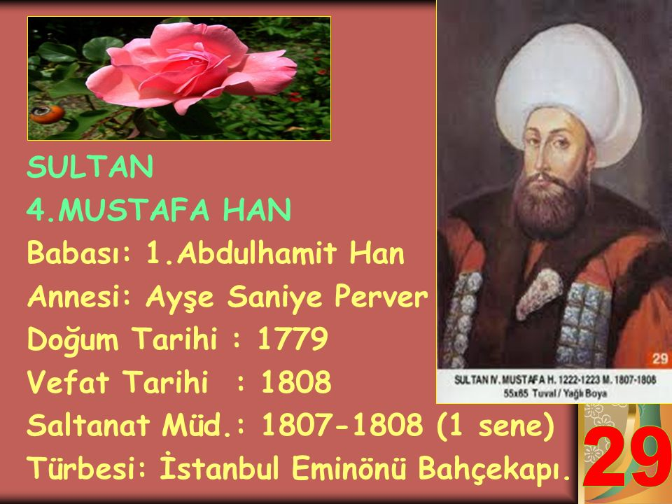 29 SULTAN 4.MUSTAFA HAN Babası: 1.Abdulhamit Han