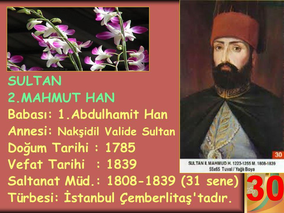 30 SULTAN 2.MAHMUT HAN Babası: 1.Abdulhamit Han