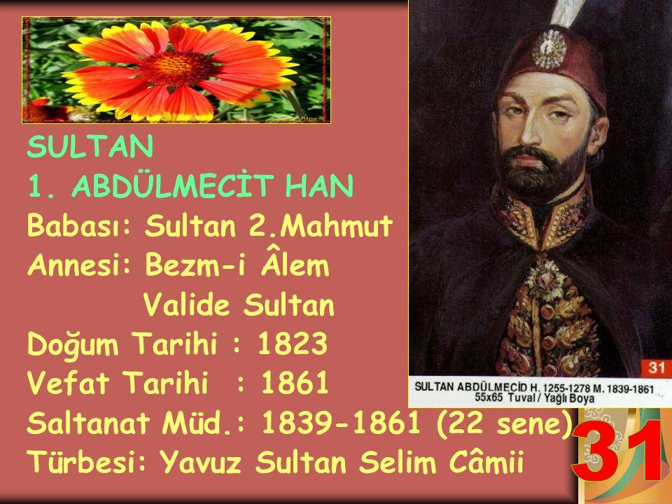 31 SULTAN 1. ABDÜLMECİT HAN Babası: Sultan 2.Mahmut