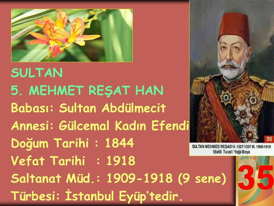 35 SULTAN 5. MEHMET REŞAT HAN Babası: Sultan Abdülmecit