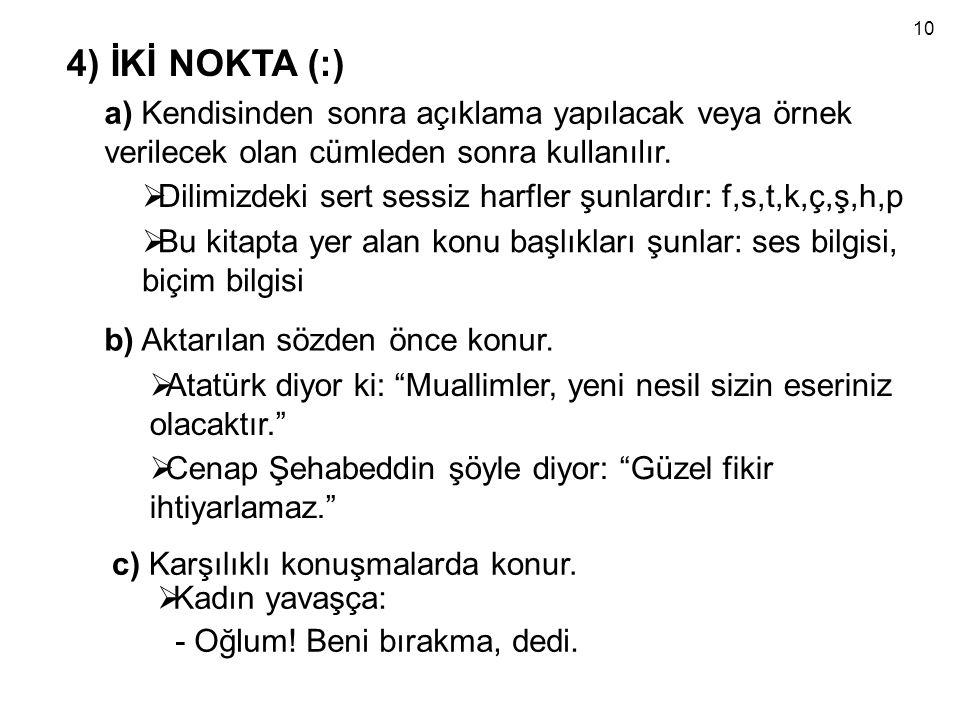 10 4) İKİ NOKTA (:) a) Kendisinden sonra açıklama yapılacak veya örnek verilecek olan cümleden sonra kullanılır.