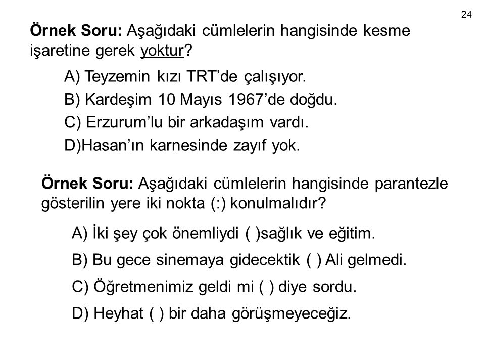 A) Teyzemin kızı TRT'de çalışıyor. B) Kardeşim 10 Mayıs 1967'de doğdu.