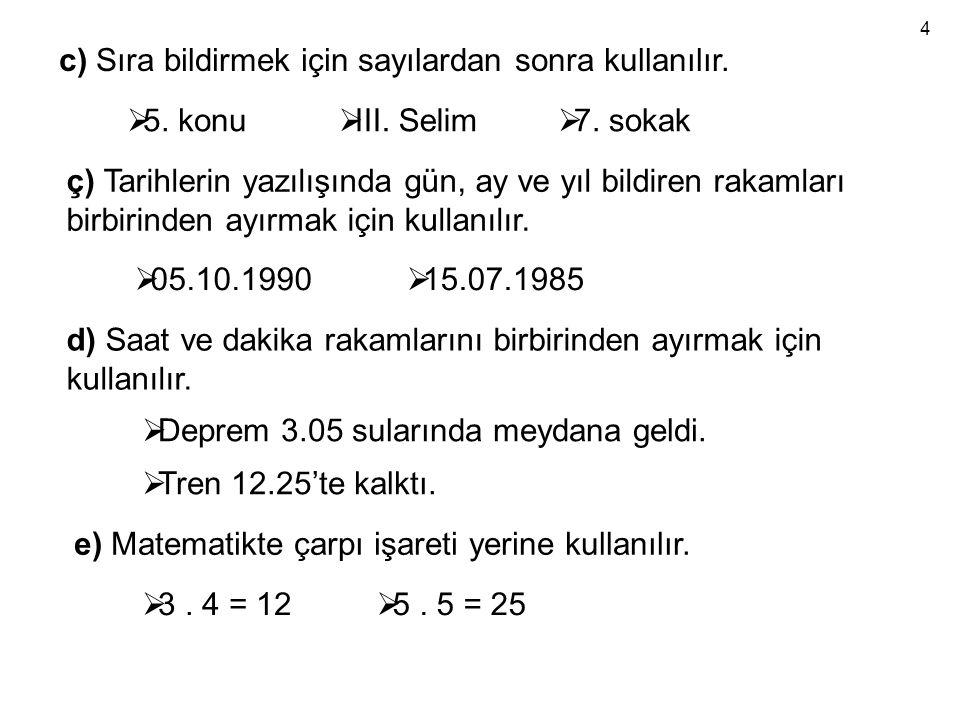 c) Sıra bildirmek için sayılardan sonra kullanılır.