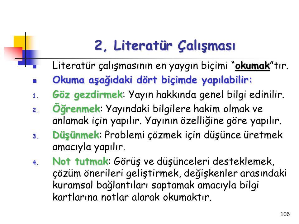 2, Literatür Çalışması Literatür çalışmasının en yaygın biçimi okumak tır. Okuma aşağıdaki dört biçimde yapılabilir: