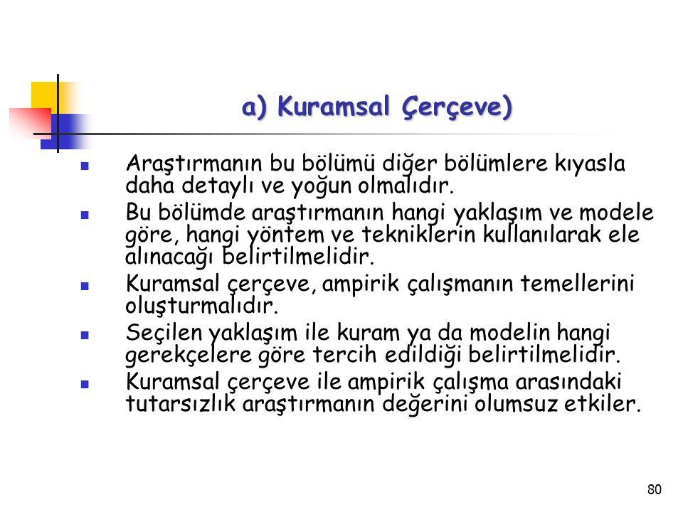 a) Kuramsal Çerçeve) Araştırmanın bu bölümü diğer bölümlere kıyasla daha detaylı ve yoğun olmalıdır.