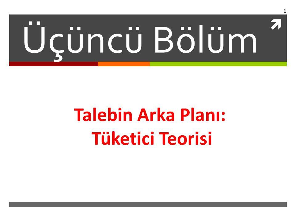 Üçüncü Bölüm Talebin Arka Planı: Tüketici Teorisi