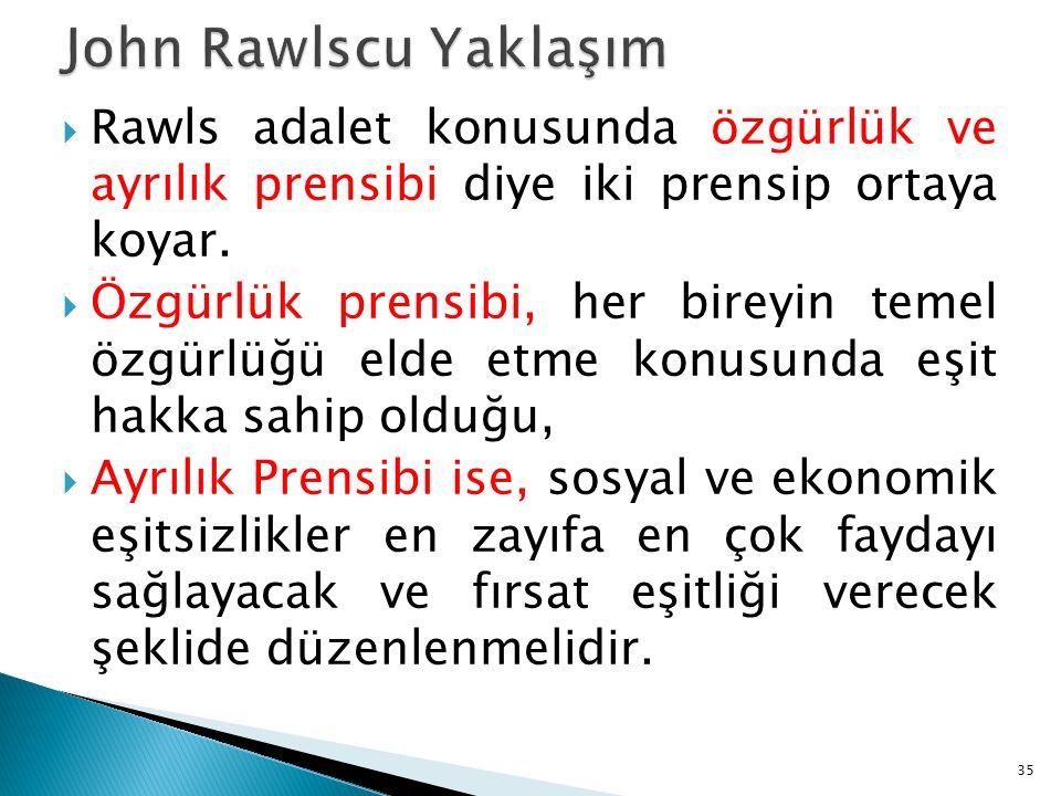 John Rawlscu Yaklaşım Rawls adalet konusunda özgürlük ve ayrılık prensibi diye iki prensip ortaya koyar.