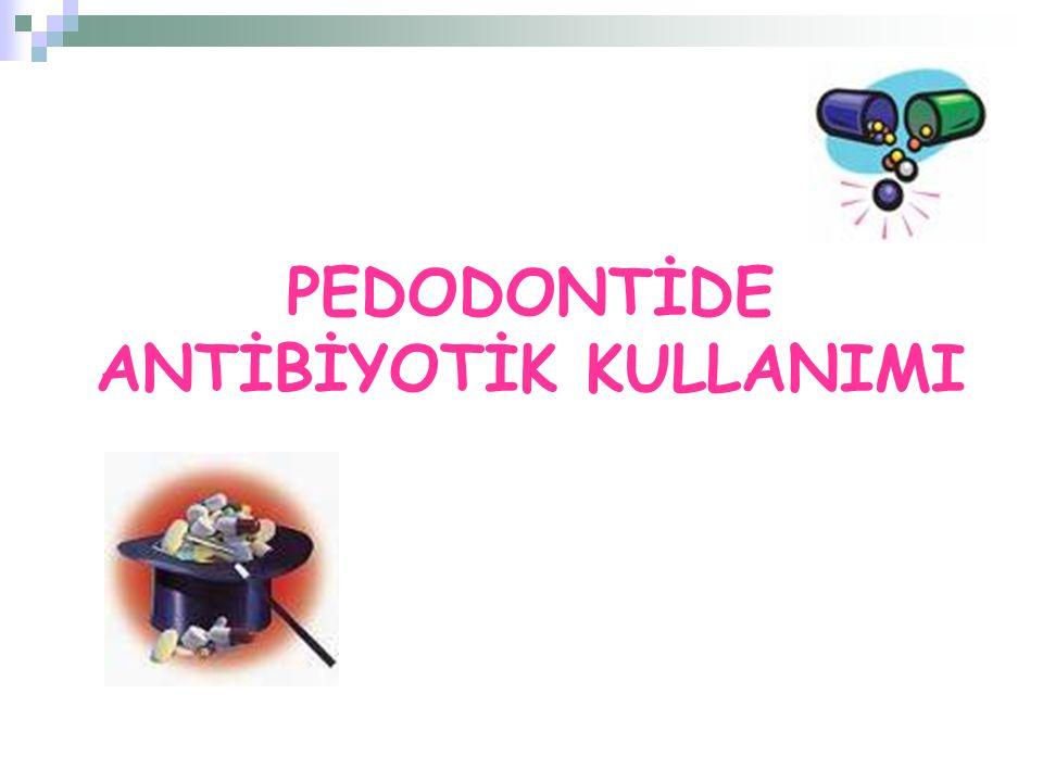 PEDODONTİDE ANTİBİYOTİK KULLANIMI
