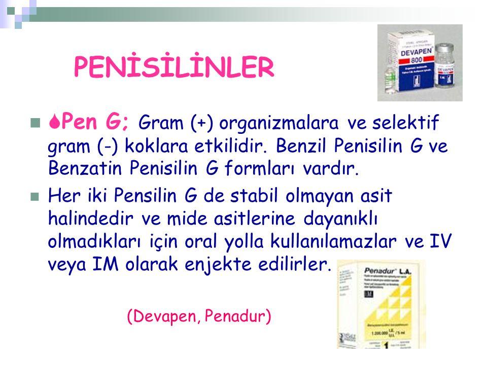 PENİSİLİNLER Pen G; Gram (+) organizmalara ve selektif gram (-) koklara etkilidir. Benzil Penisilin G ve Benzatin Penisilin G formları vardır.