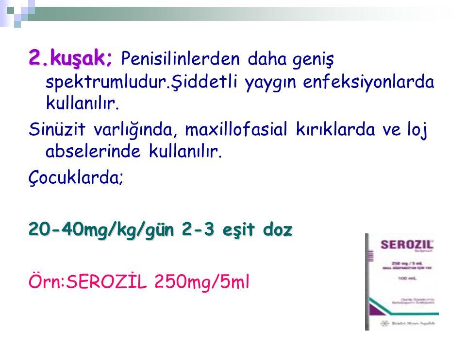 2. kuşak; Penisilinlerden daha geniş spektrumludur
