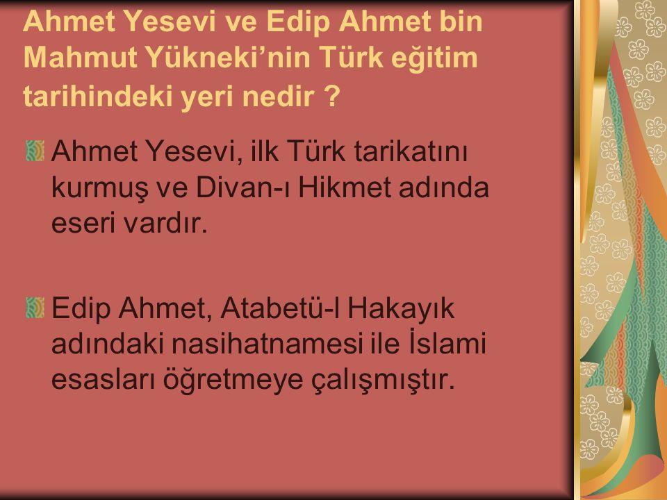 Ahmet Yesevi ve Edip Ahmet bin Mahmut Yükneki'nin Türk eğitim tarihindeki yeri nedir