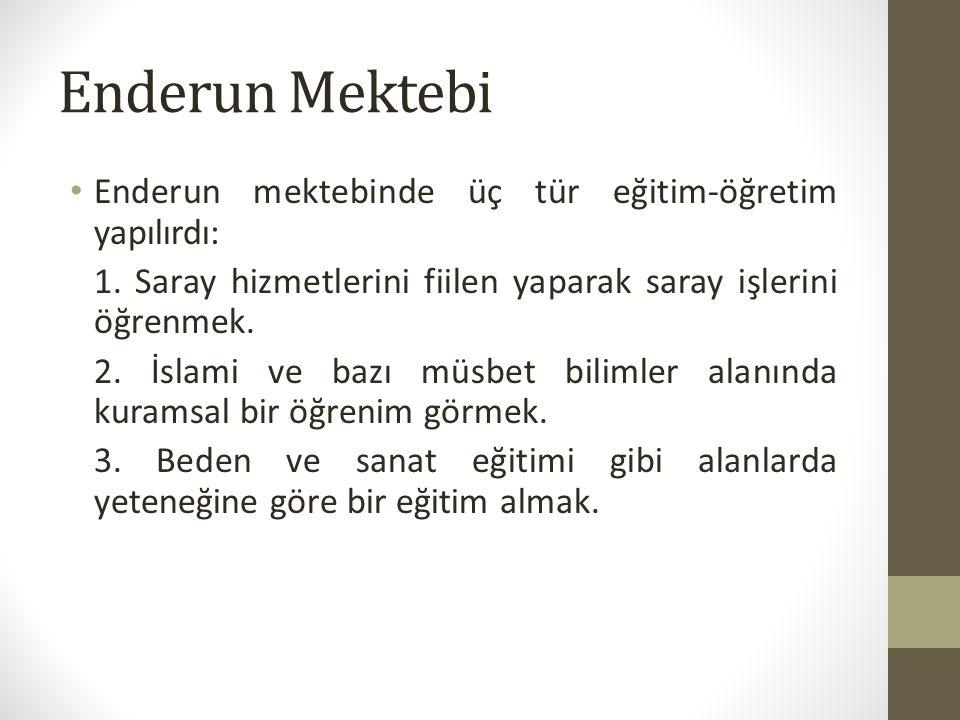 Enderun Mektebi Enderun mektebinde üç tür eğitim-öğretim yapılırdı: