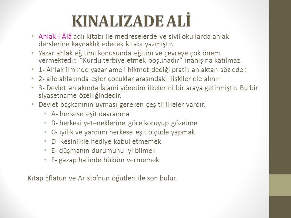 KINALIZADE ALİ Ahlak-ı Âlâ adlı kitabı ile medreselerde ve sivil okullarda ahlak derslerine kaynaklık edecek kitabı yazmıştır.