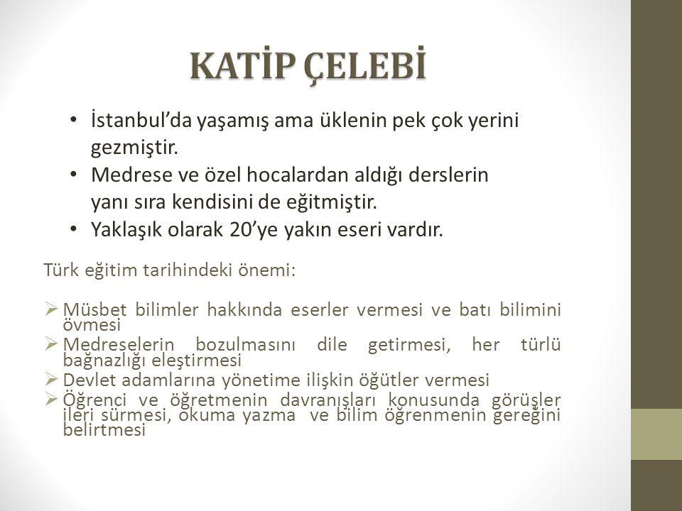 KATİP ÇELEBİ İstanbul'da yaşamış ama üklenin pek çok yerini gezmiştir.