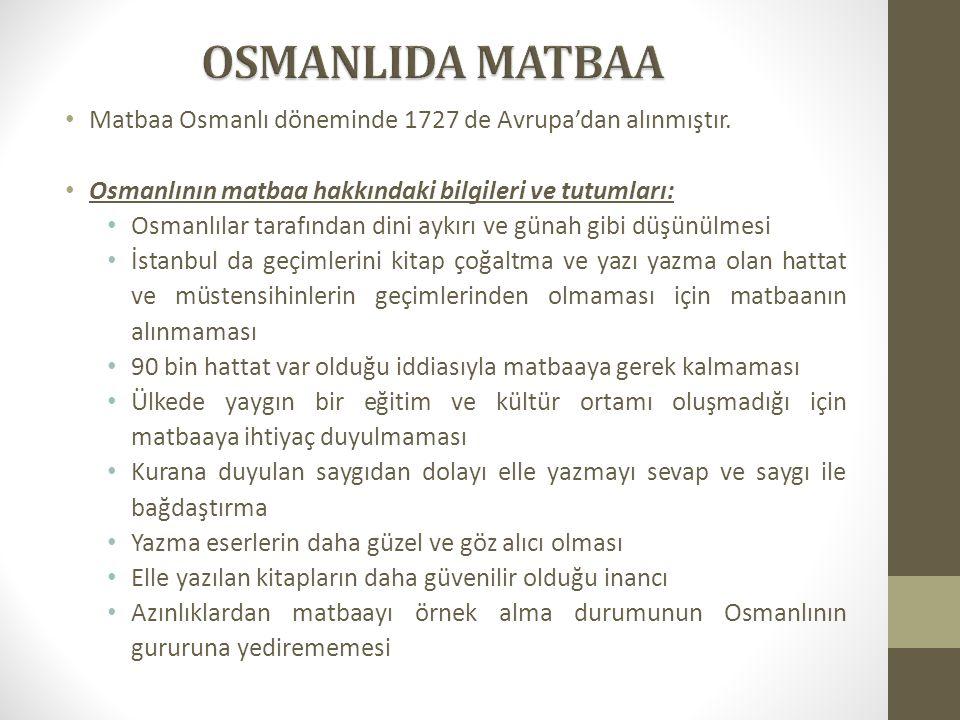OSMANLIDA MATBAA Matbaa Osmanlı döneminde 1727 de Avrupa'dan alınmıştır. Osmanlının matbaa hakkındaki bilgileri ve tutumları: