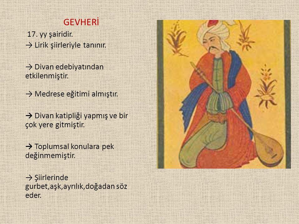 GEVHERİ 17. yy şairidir. → Lirik şiirleriyle tanınır.