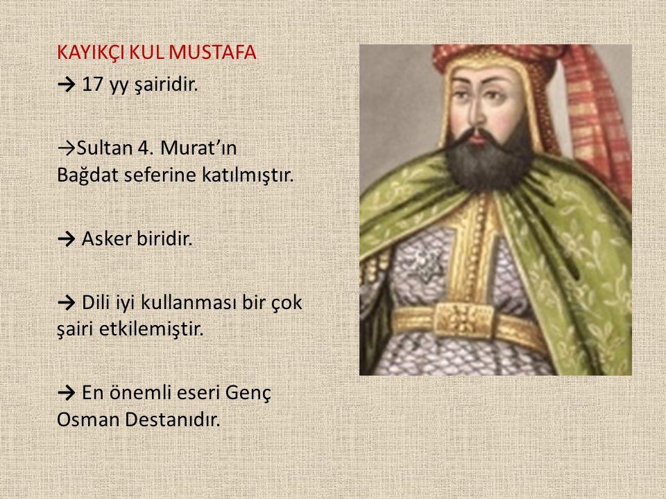KAYIKÇI KUL MUSTAFA → 17 yy şairidir. →Sultan 4. Murat'ın Bağdat seferine katılmıştır. → Asker biridir.