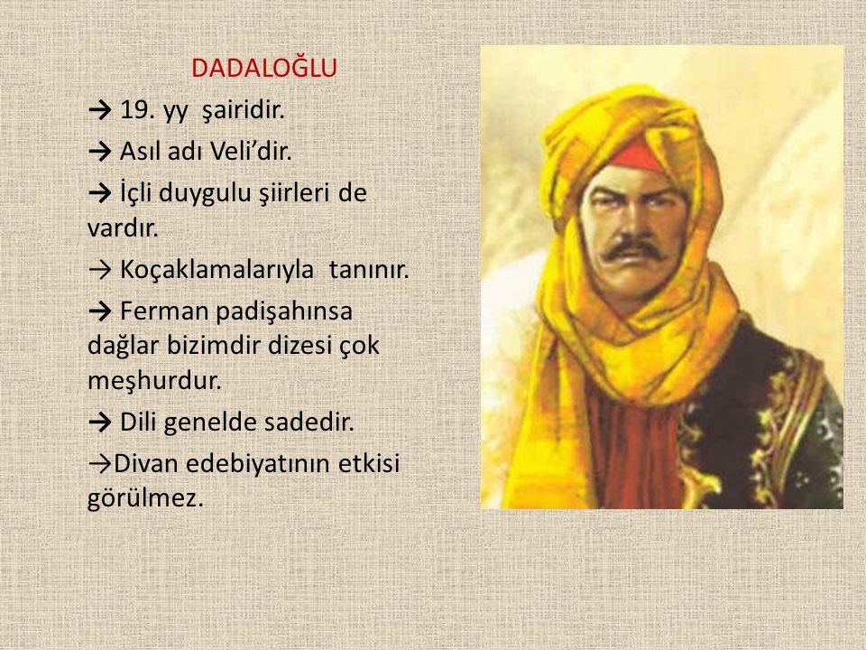 DADALOĞLU → 19. yy şairidir. → Asıl adı Veli'dir. → İçli duygulu şiirleri de vardır. → Koçaklamalarıyla tanınır.