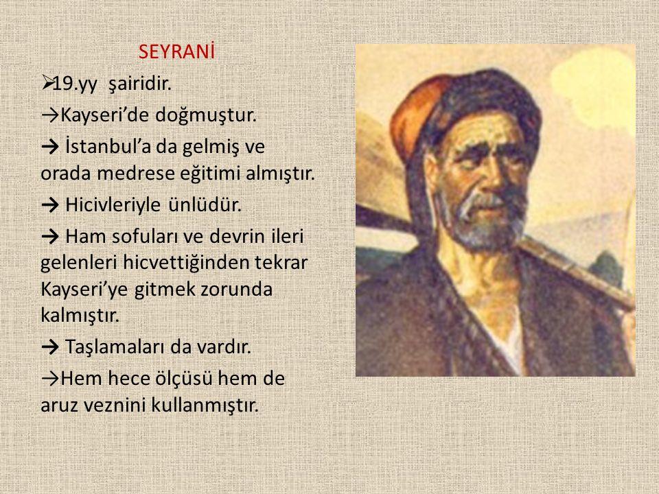 SEYRANİ 19.yy şairidir. →Kayseri'de doğmuştur. → İstanbul'a da gelmiş ve orada medrese eğitimi almıştır.
