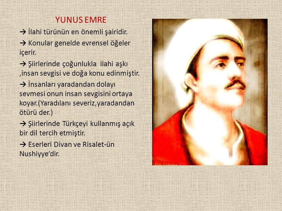 YUNUS EMRE → İlahi türünün en önemli şairidir.