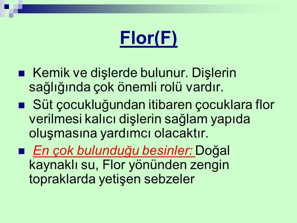 Flor(F) Kemik ve dişlerde bulunur. Dişlerin sağlığında çok önemli rolü vardır.