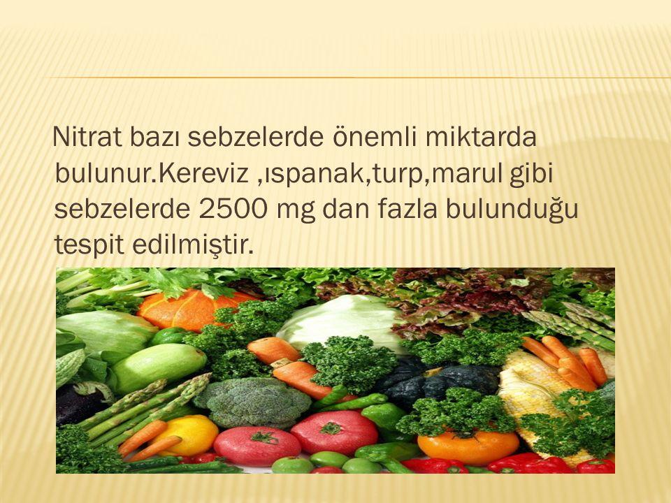 Nitrat bazı sebzelerde önemli miktarda bulunur