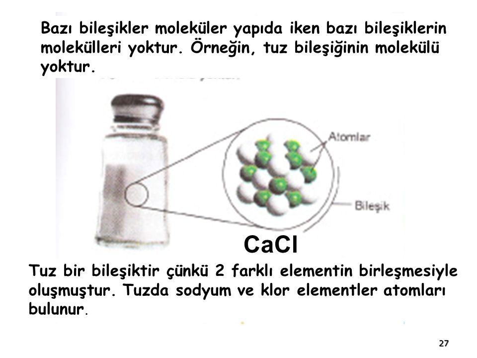 Bazı bileşikler moleküler yapıda iken bazı bileşiklerin molekülleri yoktur. Örneğin, tuz bileşiğinin molekülü yoktur.