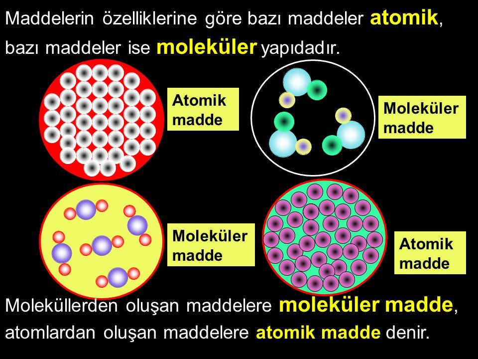 Maddelerin özelliklerine göre bazı maddeler atomik,