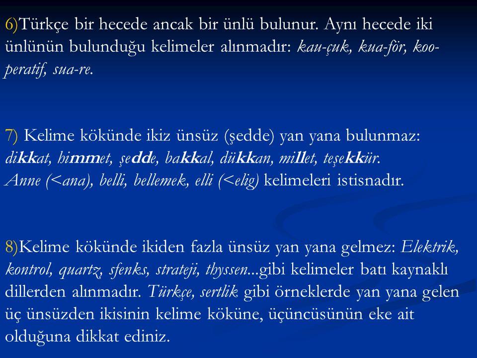 6)Türkçe bir hecede ancak bir ünlü bulunur