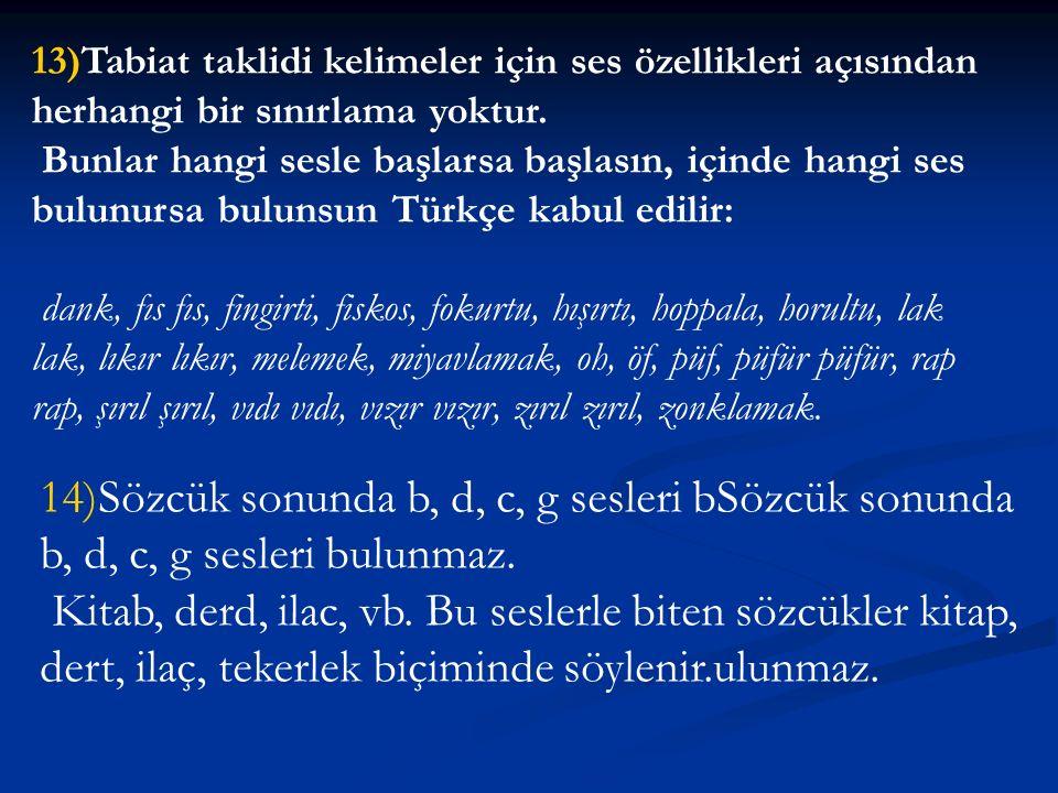 13)Tabiat taklidi kelimeler için ses özellikleri açısından herhangi bir sınırlama yoktur.