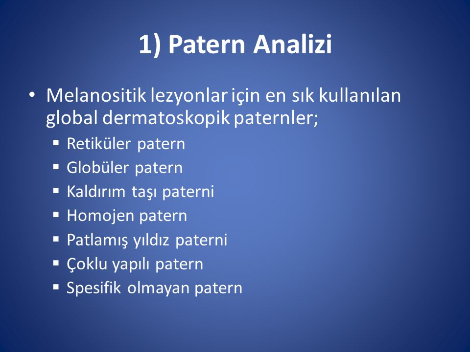 1) Patern Analizi Melanositik lezyonlar için en sık kullanılan global dermatoskopik paternler; Retiküler patern.