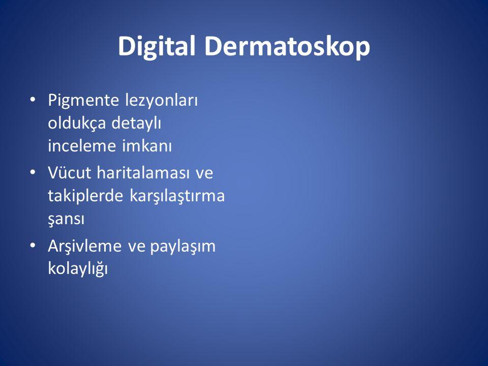 Digital Dermatoskop Pigmente lezyonları oldukça detaylı inceleme imkanı. Vücut haritalaması ve takiplerde karşılaştırma şansı.
