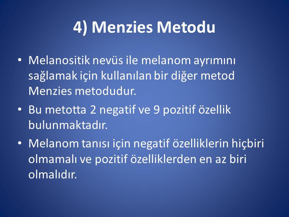 4) Menzies Metodu Melanositik nevüs ile melanom ayrımını sağlamak için kullanılan bir diğer metod Menzies metodudur.