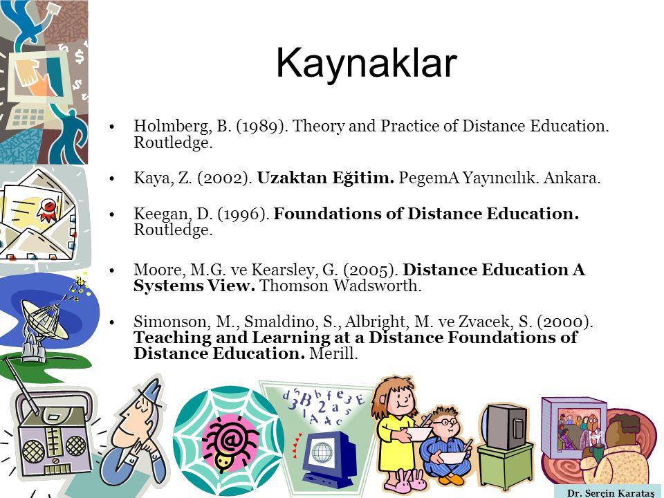Kaynaklar Holmberg, B. (1989). Theory and Practice of Distance Education. Routledge. Kaya, Z. (2002). Uzaktan Eğitim. PegemA Yayıncılık. Ankara.