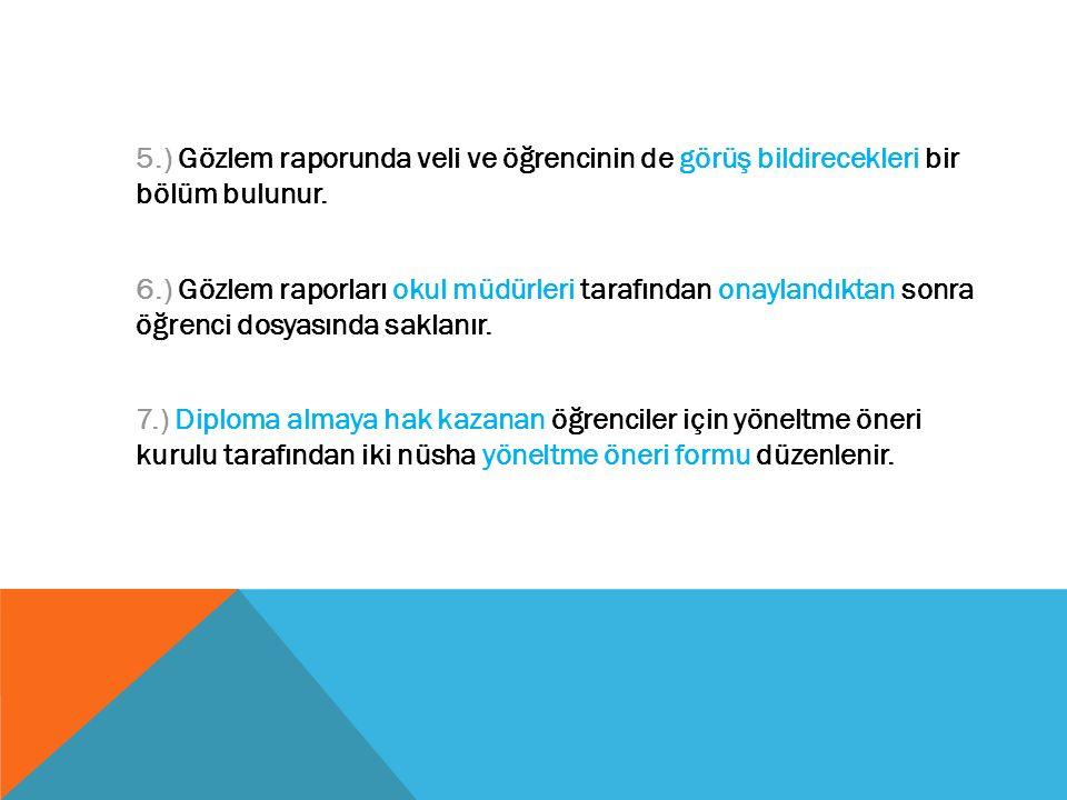 5.) Gözlem raporunda veli ve öğrencinin de görüş bildirecekleri bir bölüm bulunur.